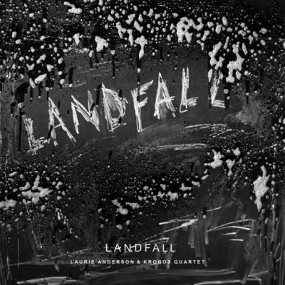 Laurie Anderson & Kronos Quartet – landfall albumo apžvalga
