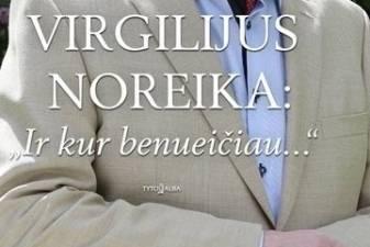 """Virgilijus Noreika: """"Ir kur benueičiau"""""""